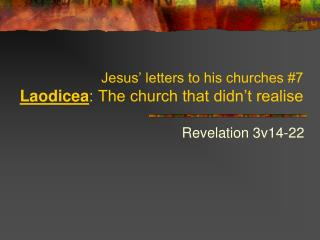 Jesus' letters to his churches #7  Laodicea : The church that didn't realise