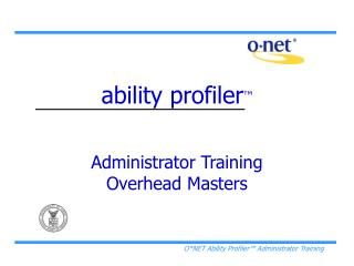 ability profiler ™ Administrator Training  Overhead Masters