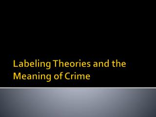 Labeling Theories and the Meaning of Crime