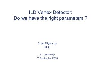 ILD Vertex Detector:  Do we have the right parameters ?
