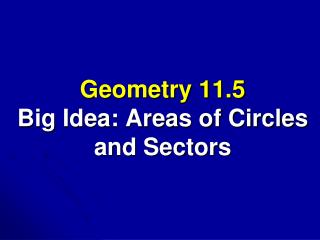 Geometry 11.5 Big Idea: Areas of Circles and Sectors