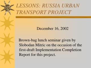 LESSONS: RUSSIA URBAN TRANSPORT PROJECT