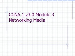 CCNA 1 v3.0 Module 3  Networking Media