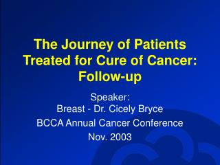 The Journey of Patients Treated for Cure of Cancer: Follow-up