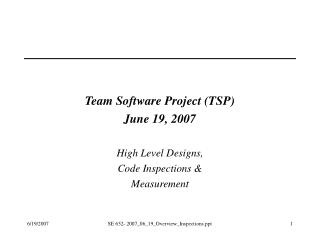 Team Software Project TSP June 19, 2007  High Level Designs, Code Inspections  Measurement