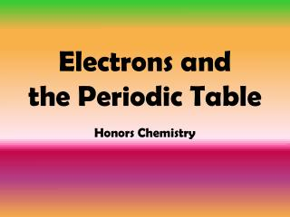 Electrons and  the Periodic Table