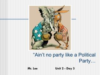 """Ain't no party like a Political Party…"
