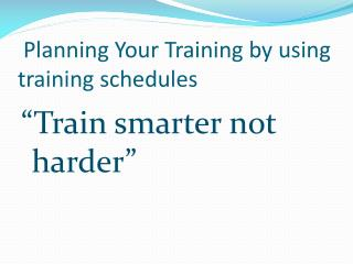 Planning Your Training by using training schedules