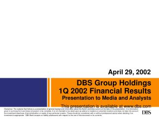 DBS Group Holdings 1Q 2002 Financial Results Presentation to Media and Analysts This presentation is available at dbs
