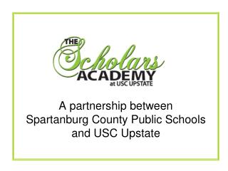 A partnership between  Spartanburg County Public Schools and USC Upstate