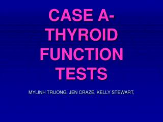 CASE A- THYROID FUNCTION  TESTS