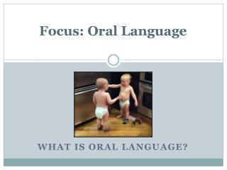 Focus: Oral Language