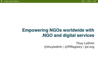 Empowering NGOs worldwide with . NGO and digital services Thuy LeDinh