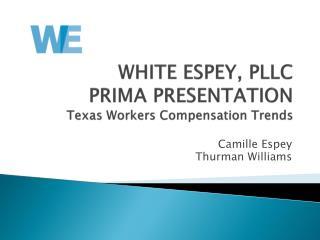 WHITE ESPEY, PLLC  PRIMA PRESENTATION Texas Workers Compensation Trends