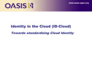 Identity in the Cloud (ID-Cloud) Towards standardizing Cloud Identity