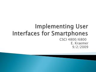 Implementing User Interfaces for  Smartphones