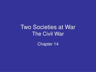 Two Societies at War The Civil War