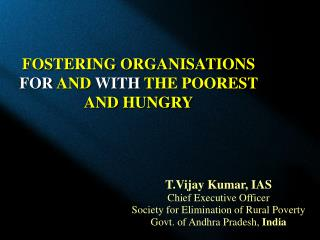 FOSTERING ORGANISATIONS   FOR  AND  WITH  THE POOREST AND HUNGRY