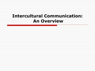Intercultural Communication:  An Overview