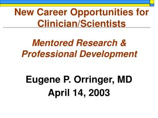 Mentored Research &  Professional Development Eugene P. Orringer, MD April 14, 2003