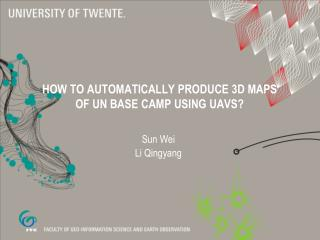 How to automatically produce 3D maps  of  UN base camp using UAVs?