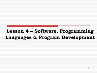 Lesson 4 – Software, Programming Languages & Program Development