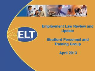 Employment Law Review and Update Stratford Personnel and Training Group  April 2013