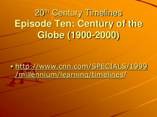 20 th  Century Timelines Episode Ten: Century of the Globe (1900-2000)