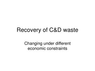 Recovery of C&D waste