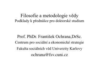 Filosofie a metodologie vědy Podklady k přednášce pro doktorské studium