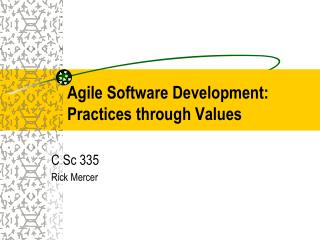 Agile Software Development: Practices through Values