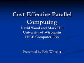 Cost-Effective Parallel Computing David Wood and Mark Hill University of Wisconsin IEEE Computer 1995