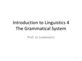 Introduction to Linguistics 4 The Grammatical System