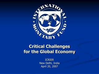 Critical Challenges  for the Global Economy ICRIER New Delhi, India April 20, 2007