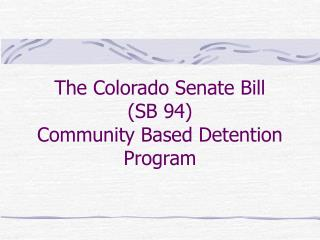 The Colorado Senate Bill  SB 94  Community Based Detention Program