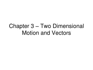Chapter 3   Two Dimensional Motion and Vectors