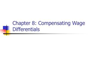 Chapter 8: Compensating Wage Differentials