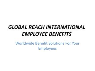 GLOBAL REACH INTERNATIONAL EMPLOYEE BENEFITS