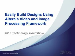 Easily Build Designs Using  Altera's Video and Image  Processing Framework