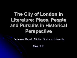 The City of London in Literature: Place, People and Pursuits in Historical Perspective