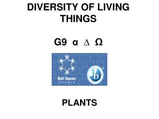 DIVERSITY OF LIVING THINGS G9   α ∆ Ω