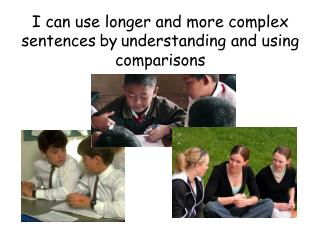 I can use longer and more complex sentences by understanding and using comparisons
