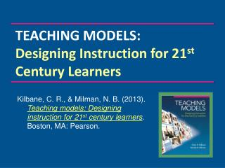TEACHING MODELS: Designing Instruction for 21 st  Century Learners