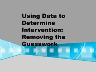 Using Data to Determine Intervention: Removing the Guesswork