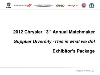 2012 Chrysler 13 th  Annual Matchmaker Supplier Diversity -This is what we do! Exhibitor's Package