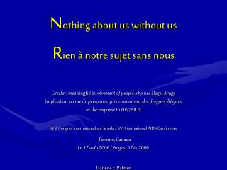 N othing about us without us R ien à notre sujet sans nous Greater, meaningful involvement of people who use illegal dr