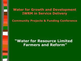 Water for Growth and Development IWRM in Service Delivery Community Projects & Funding Conference