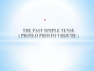 THE PAST SIMPLE TENSE ( PROŠLO PROSTO VRIJEME  )