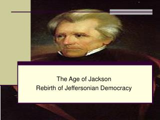 The Age of Jackson Rebirth of Jeffersonian Democracy