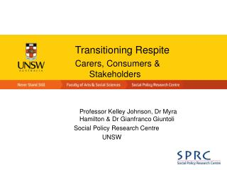 Transitioning Respite 	Carers, Consumers & 	Stakeholders